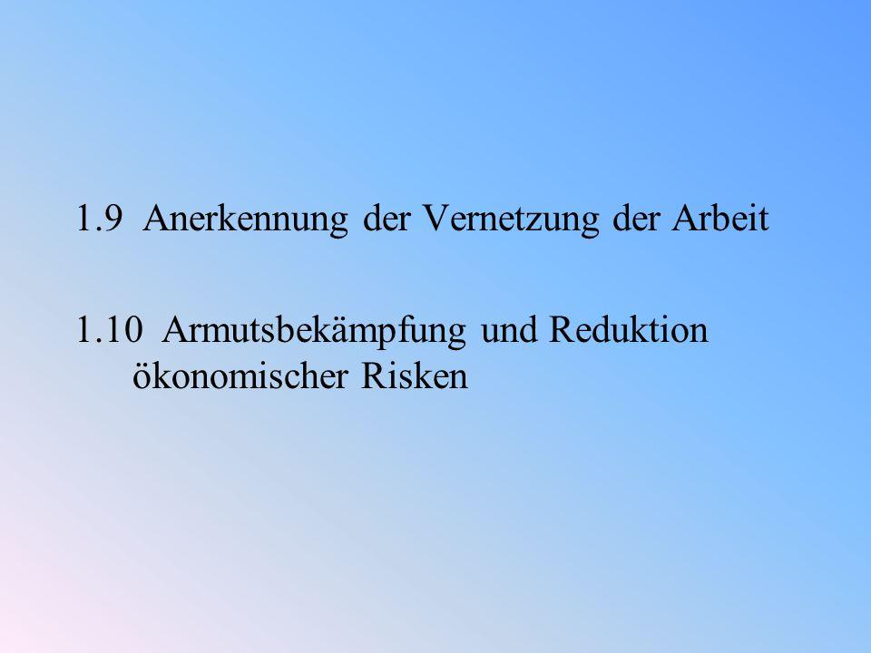 1.9 Anerkennung der Vernetzung der Arbeit 1.10 Armutsbekämpfung und Reduktion ökonomischer Risken