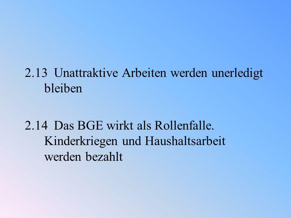 2.13 Unattraktive Arbeiten werden unerledigt bleiben 2.14 Das BGE wirkt als Rollenfalle.
