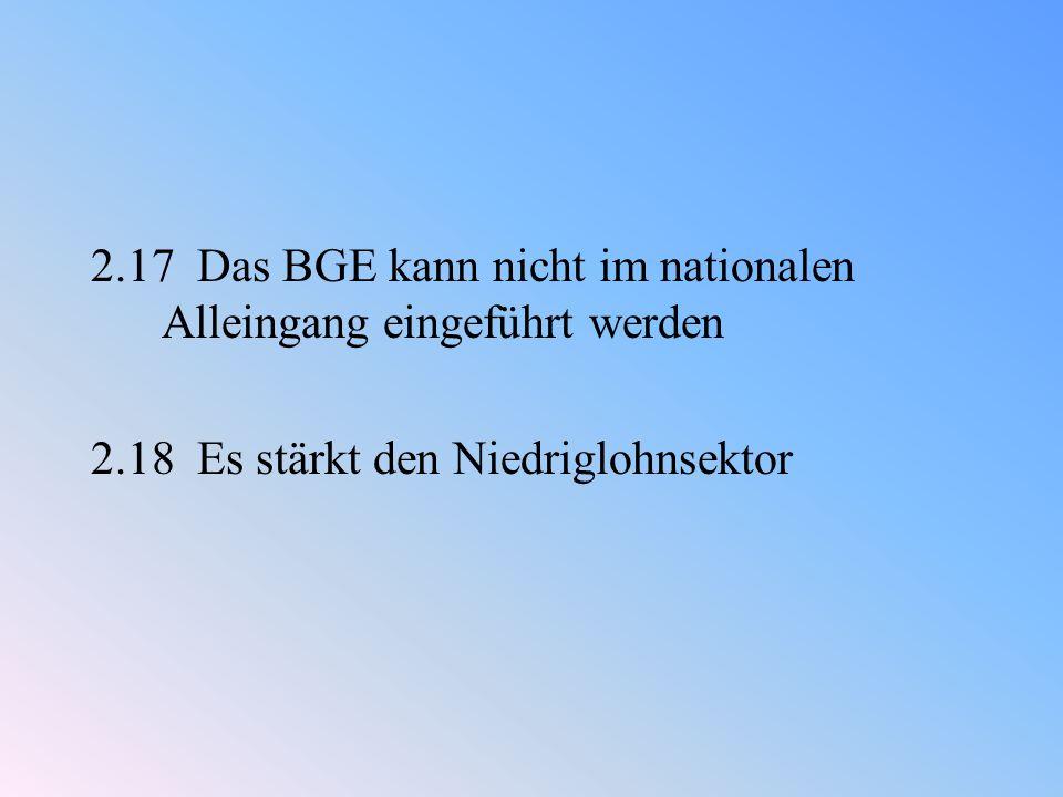 2.17 Das BGE kann nicht im nationalen Alleingang eingeführt werden 2.18 Es stärkt den Niedriglohnsektor