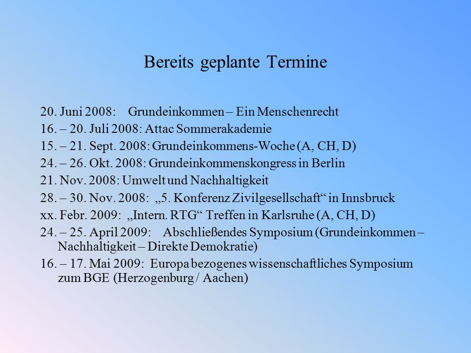 Bereits geplante Termine 20. Juni 2008: Grundeinkommen – Ein Menschenrecht 16.