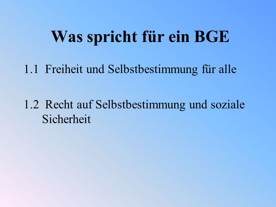 Was spricht für ein BGE 1.1 Freiheit und Selbstbestimmung für alle 1.2 Recht auf Selbstbestimmung und soziale Sicherheit