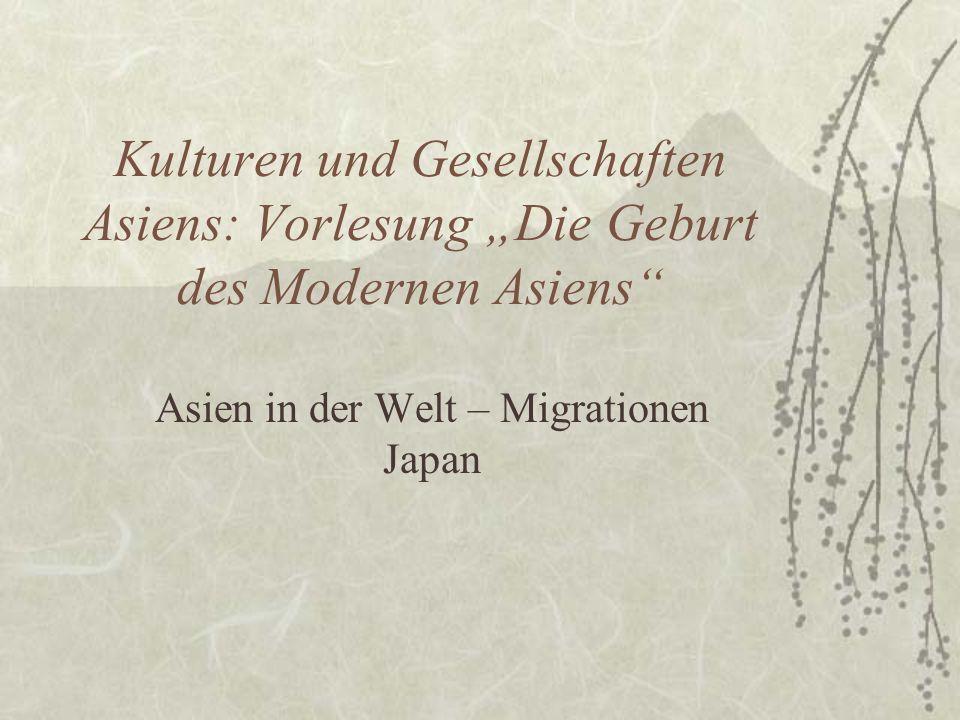 """Kulturen und Gesellschaften Asiens: Vorlesung """"Die Geburt des Modernen Asiens"""" Asien in der Welt – Migrationen Japan"""