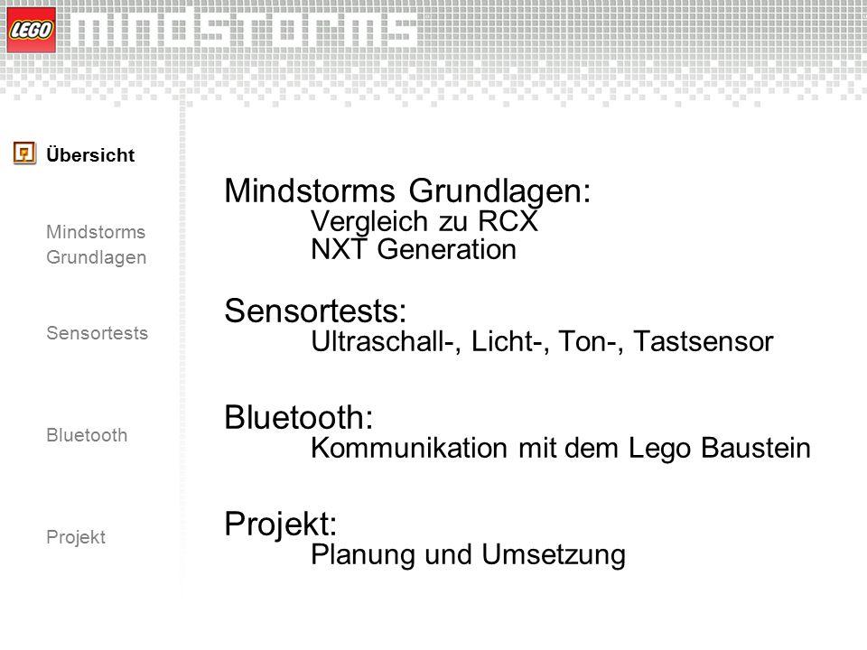 Übersicht Mindstorms Grundlagen Sensortests Bluetooth Projekt Mindstorms Grundlagen: Vergleich zu RCX NXT Generation Sensortests: Ultraschall-, Licht-