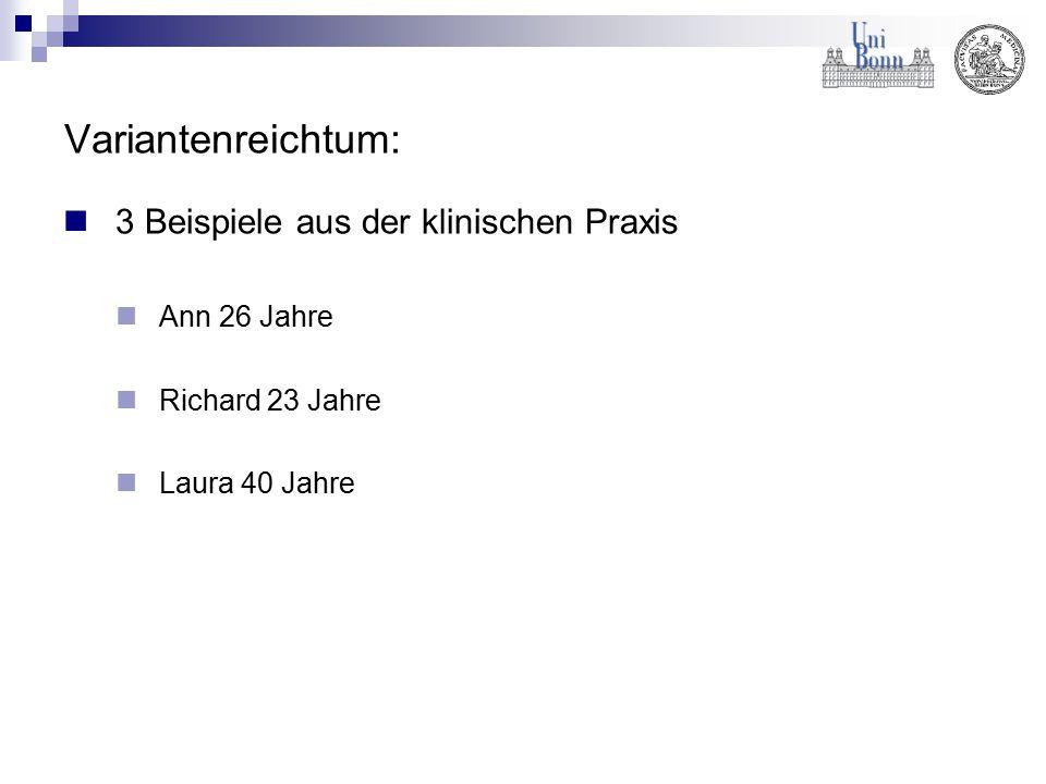 Variantenreichtum: 3 Beispiele aus der klinischen Praxis Ann 26 Jahre Richard 23 Jahre Laura 40 Jahre