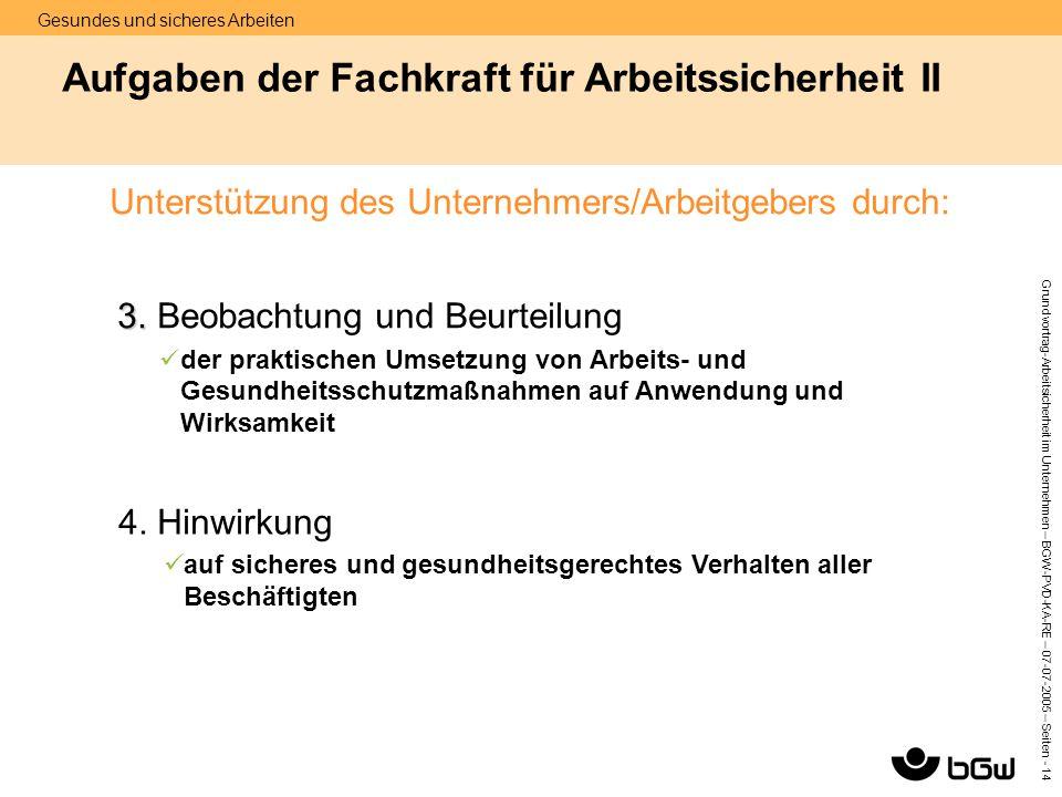 Gesundes und sicheres Arbeiten Grundvortrag-Arbeitsicherheit im Unternehmen – BGW-PVD-KA-RE – 07-07 -2005 – Seiten - 14 Aufgaben der Fachkraft für Arb