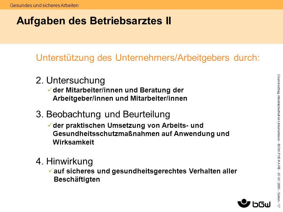 Gesundes und sicheres Arbeiten Grundvortrag-Arbeitsicherheit im Unternehmen – BGW-PVD-KA-RE – 07-07 -2005 – Seiten - 17 Aufgaben des Betriebsarztes II