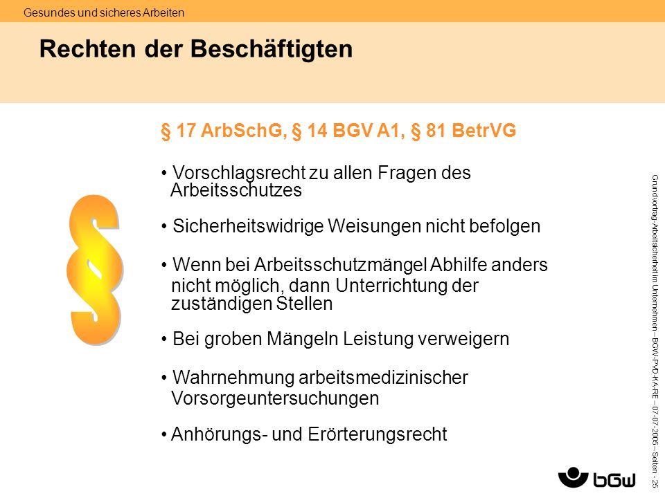 Gesundes und sicheres Arbeiten Grundvortrag-Arbeitsicherheit im Unternehmen – BGW-PVD-KA-RE – 07-07 -2005 – Seiten - 25 Rechten der Beschäftigten § 17