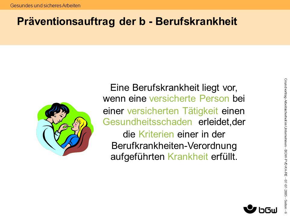 Gesundes und sicheres Arbeiten Grundvortrag-Arbeitsicherheit im Unternehmen – BGW-PVD-KA-RE – 07-07 -2005 – Seiten - 17 Aufgaben des Betriebsarztes II Unterstützung des Unternehmers/Arbeitgebers durch: 2.