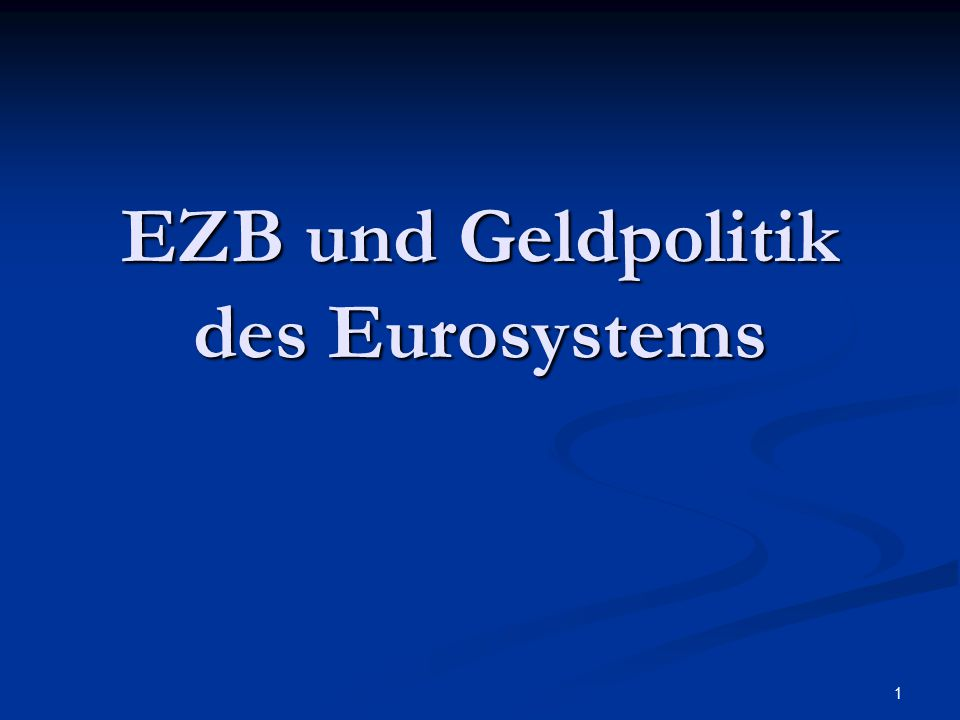 1 EZB und Geldpolitik des Eurosystems