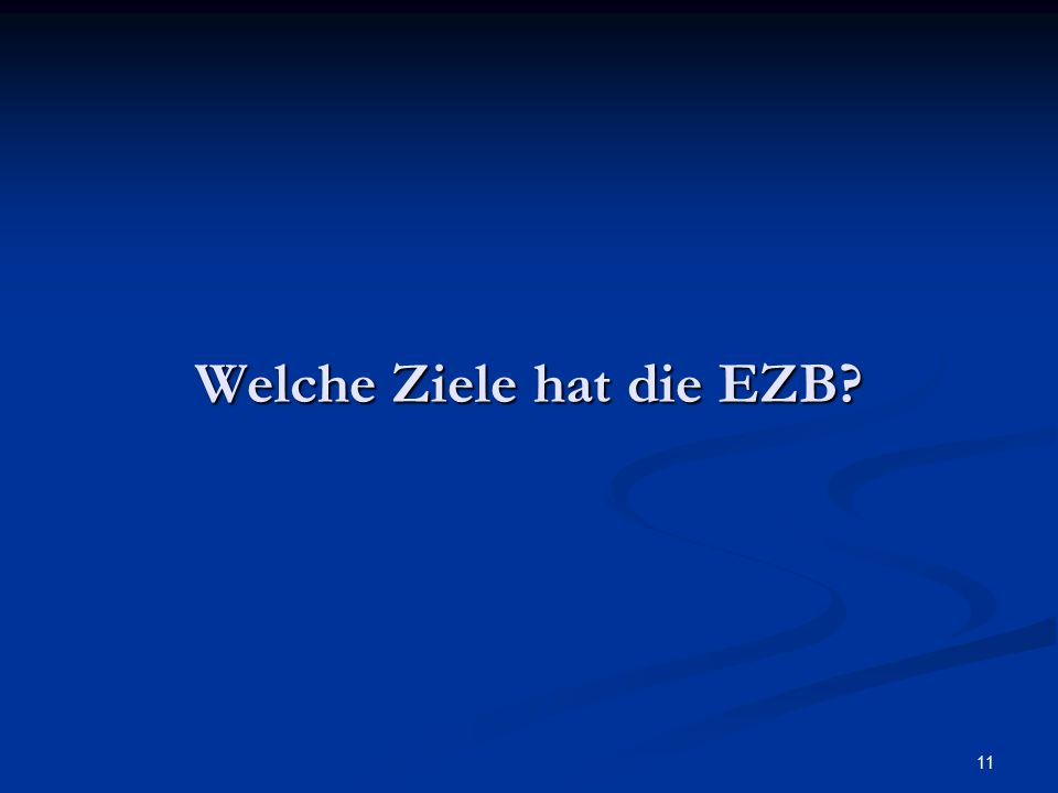 11 Welche Ziele hat die EZB?