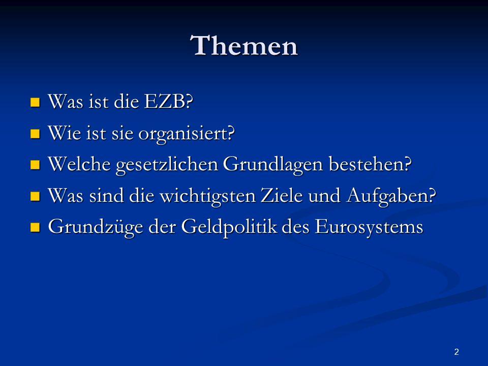 2 Themen Was ist die EZB? Was ist die EZB? Wie ist sie organisiert? Wie ist sie organisiert? Welche gesetzlichen Grundlagen bestehen? Welche gesetzlic