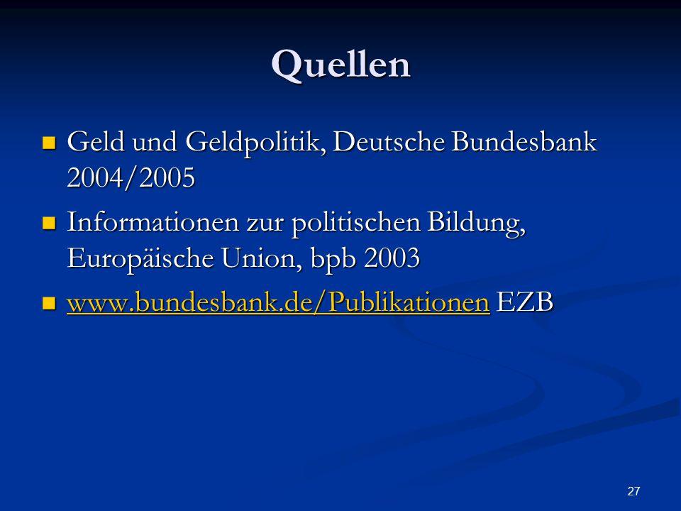 27 Quellen Geld und Geldpolitik, Deutsche Bundesbank 2004/2005 Geld und Geldpolitik, Deutsche Bundesbank 2004/2005 Informationen zur politischen Bildu
