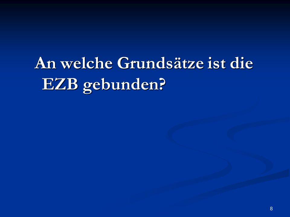 9 Im EG-Vertrag( Maastricht) und in der Satzung der EZB sind folgende wichtige Grundsätze verankert: Im EG-Vertrag( Maastricht) und in der Satzung der EZB sind folgende wichtige Grundsätze verankert: