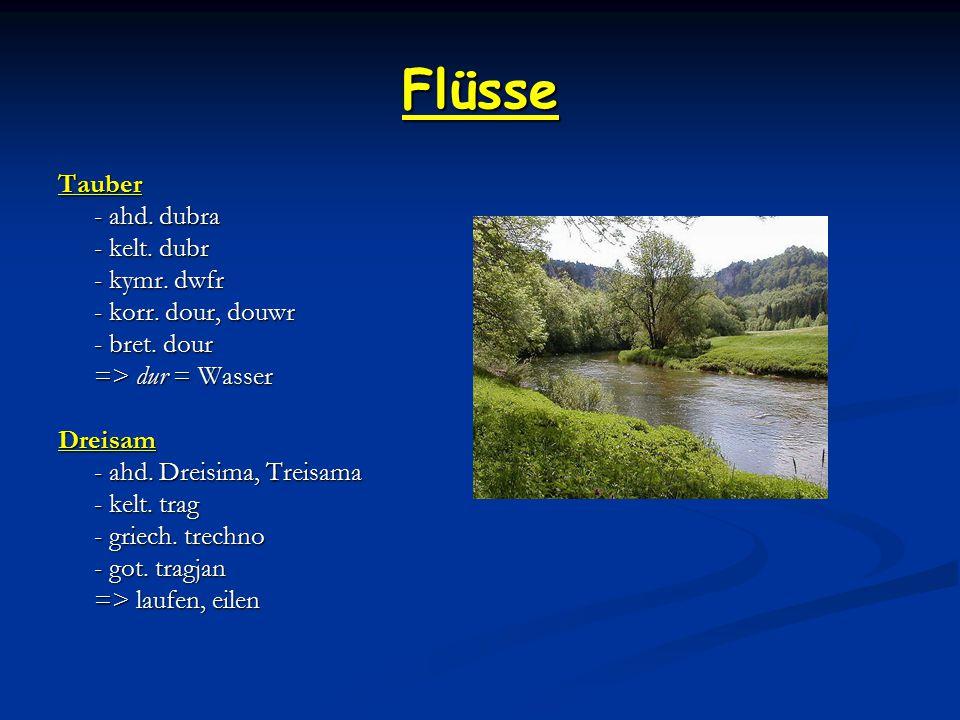 Flüsse Tauber - ahd.dubra - kelt. dubr - kymr. dwfr - korr.