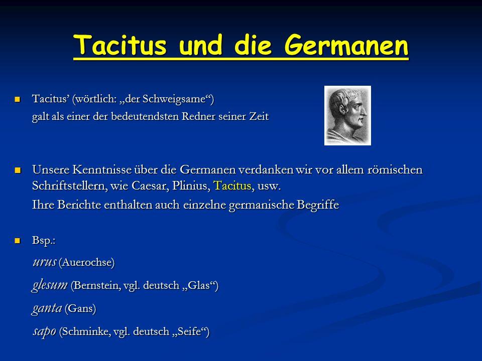 """Tacitus und die Germanen Tacitus' (wörtlich: """"der Schweigsame ) Tacitus' (wörtlich: """"der Schweigsame ) galt als einer der bedeutendsten Redner seiner Zeit Unsere Kenntnisse über die Germanen verdanken wir vor allem römischen Schriftstellern, wie Caesar, Plinius, Tacitus, usw."""