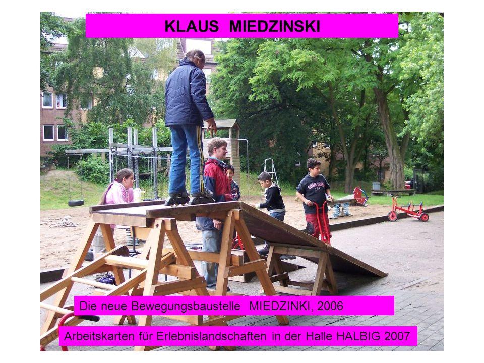 KLAUS MIEDZINSKI Die neue Bewegungsbaustelle MIEDZINKI, 2006 Arbeitskarten für Erlebnislandschaften in der Halle HALBIG 2007