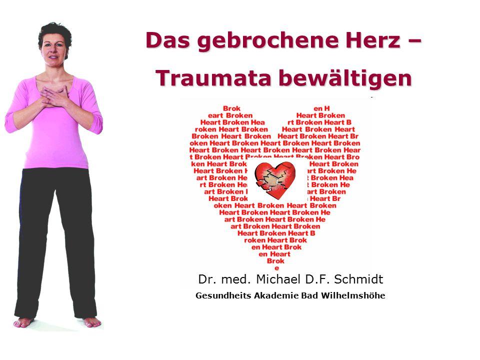 Das gebrochene Herz – Traumata bewältigen Dr. med. Michael D.F. Schmidt Gesundheits Akademie Bad Wilhelmshöhe