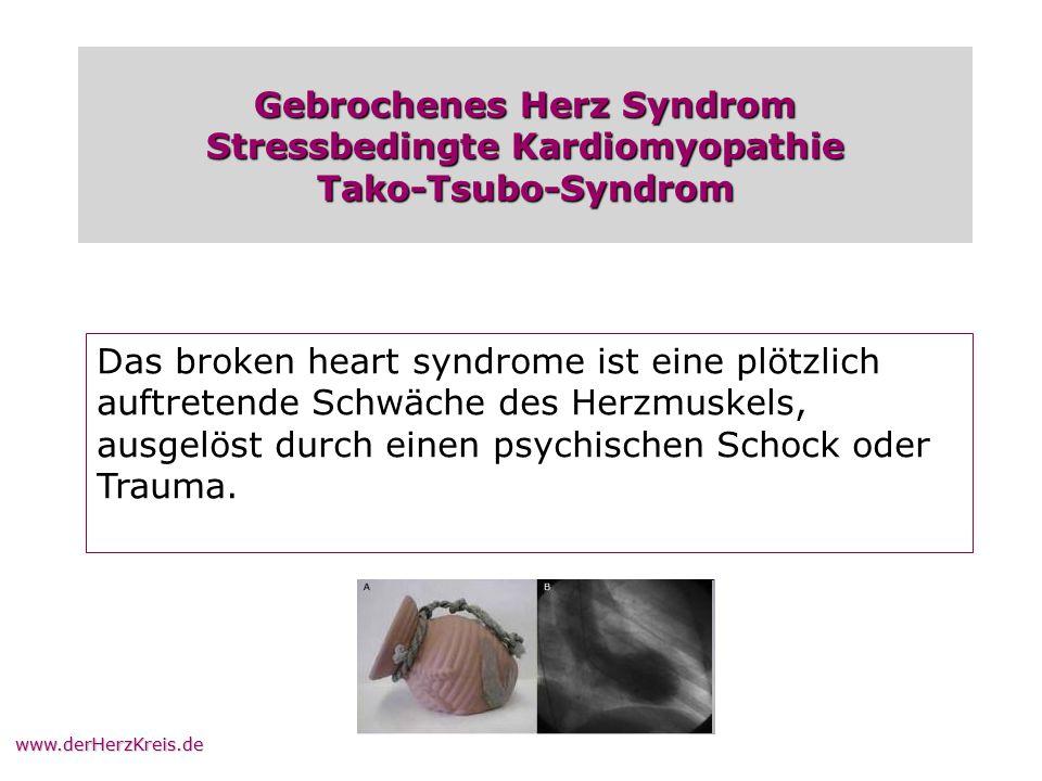 www.derHerzKreis.de Gebrochenes Herz Syndrom Stressbedingte Kardiomyopathie Tako-Tsubo-Syndrom Das broken heart syndrome ist eine plötzlich auftretend