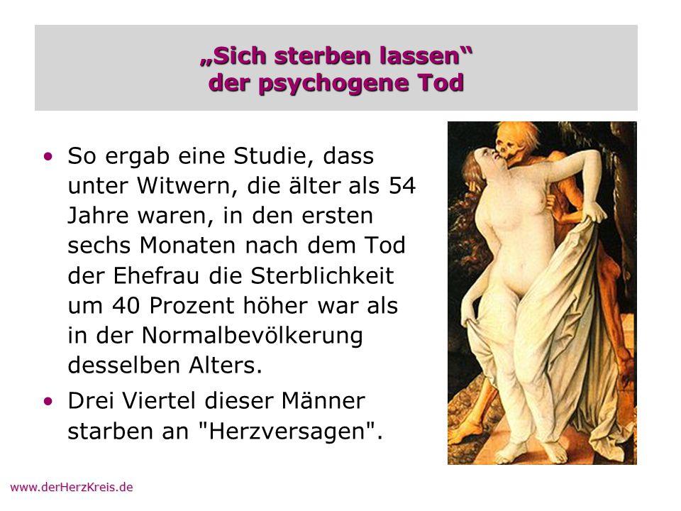 """www.derHerzKreis.de """"Sich sterben lassen"""" der psychogene Tod So ergab eine Studie, dass unter Witwern, die älter als 54 Jahre waren, in den ersten sec"""