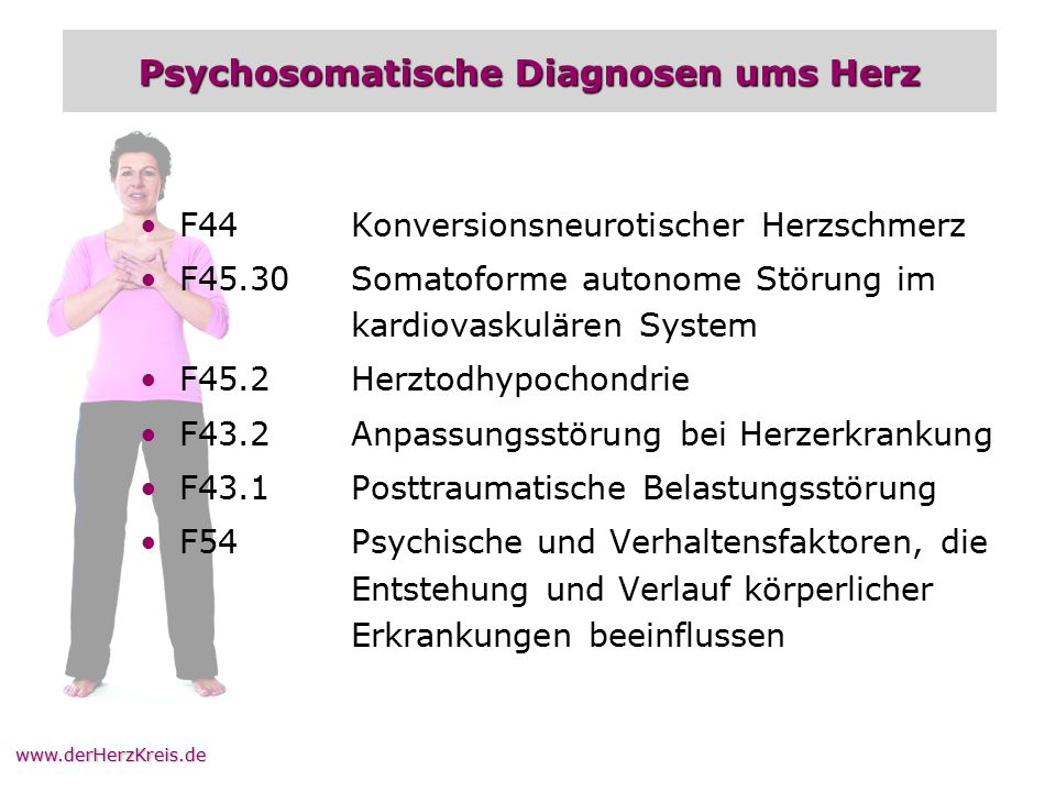 www.derHerzKreis.de Psychosomatische Diagnosen ums Herz F44Konversionsneurotischer Herzschmerz F45.30Somatoforme autonome Störung im kardiovaskulären