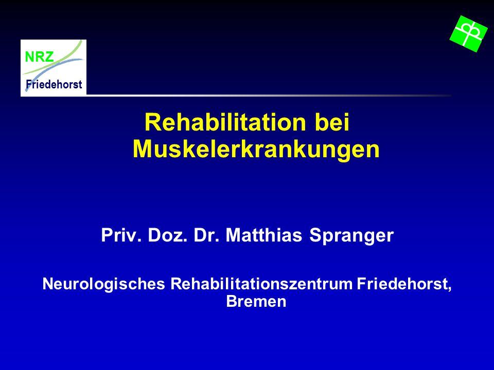 NRZ Friedehorst Rehabilitation bei Muskelerkrankungen Priv. Doz. Dr. Matthias Spranger Neurologisches Rehabilitationszentrum Friedehorst, Bremen