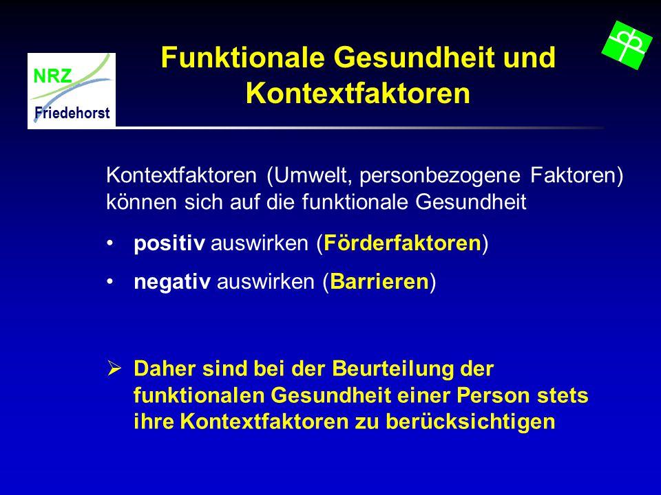 NRZ Friedehorst Funktionale Gesundheit und Kontextfaktoren  Daher sind bei der Beurteilung der funktionalen Gesundheit einer Person stets ihre Kontex