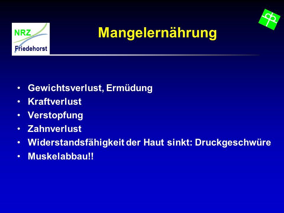 NRZ Friedehorst Mangelernährung Gewichtsverlust, Ermüdung Kraftverlust Verstopfung Zahnverlust Widerstandsfähigkeit der Haut sinkt: Druckgeschwüre Mus