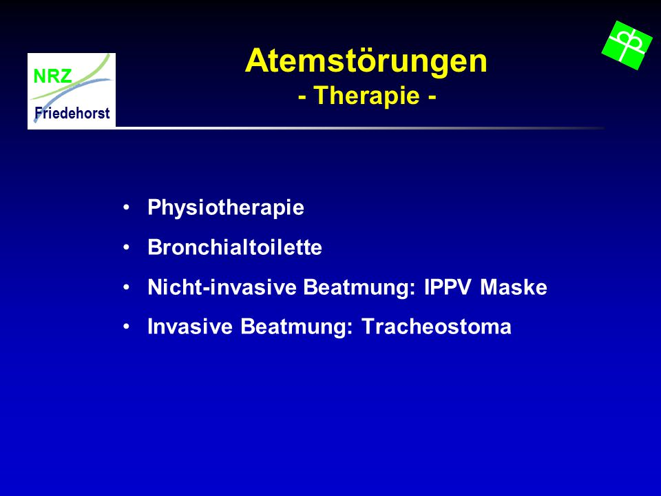 NRZ Friedehorst Atemstörungen - Therapie - Physiotherapie Bronchialtoilette Nicht-invasive Beatmung: IPPV Maske Invasive Beatmung: Tracheostoma