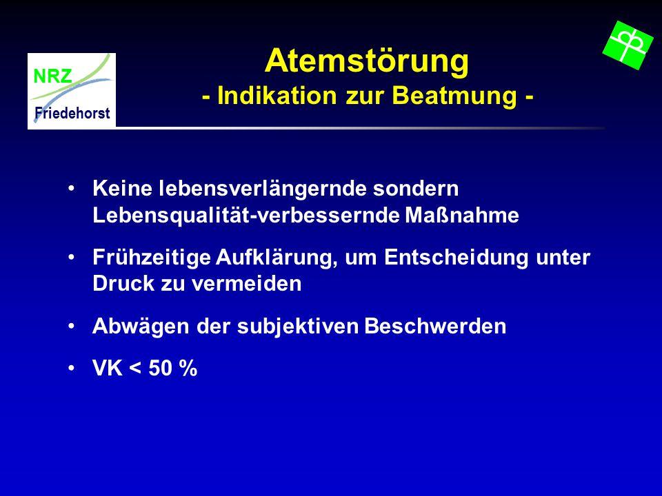 NRZ Friedehorst Atemstörung - Indikation zur Beatmung - Keine lebensverlängernde sondern Lebensqualität-verbessernde Maßnahme Frühzeitige Aufklärung,