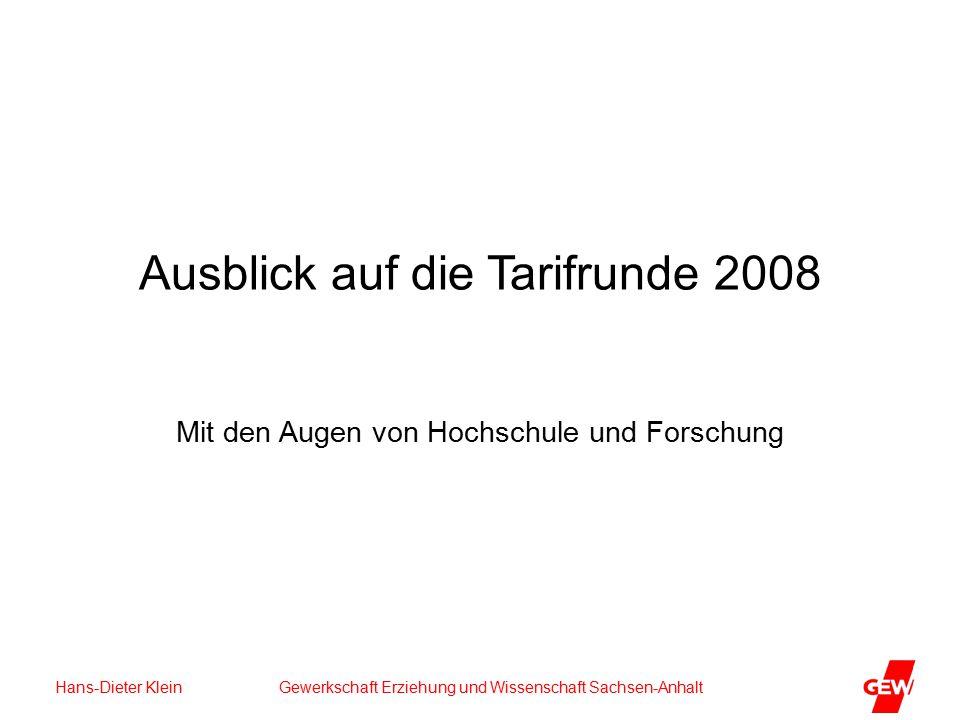 Hans-Dieter Klein Gewerkschaft Erziehung und Wissenschaft Sachsen-Anhalt Ausblick auf die Tarifrunde 2008 Mit den Augen von Hochschule und Forschung