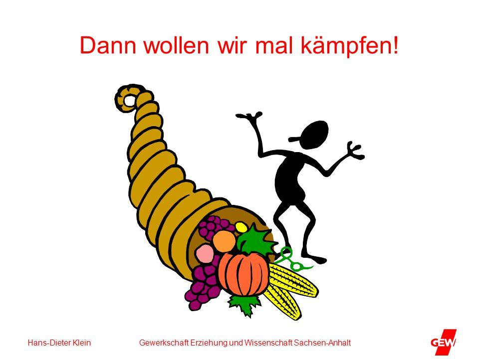 Hans-Dieter Klein Gewerkschaft Erziehung und Wissenschaft Sachsen-Anhalt Dann wollen wir mal kämpfen!