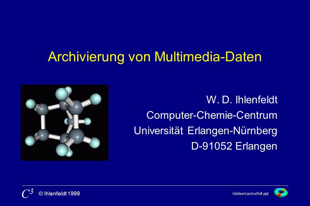 /slides/cactvs/hdt.ppt © Ihlenfeldt 1999 C3C3 Archivierung von Multimedia-Daten W.