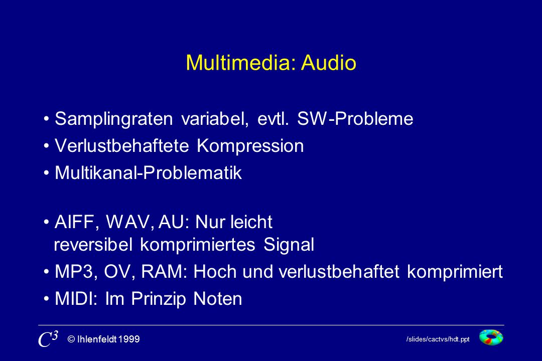 /slides/cactvs/hdt.ppt © Ihlenfeldt 1999 C3C3 Multimedia: Audio Samplingraten variabel, evtl.