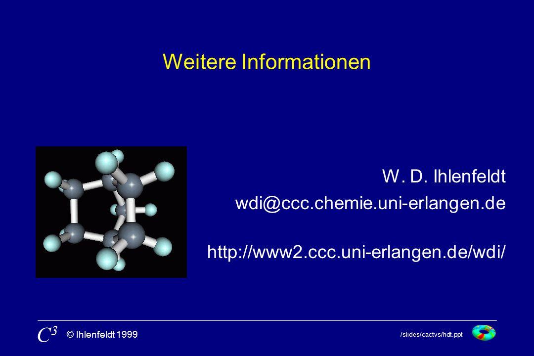 /slides/cactvs/hdt.ppt © Ihlenfeldt 1999 C3C3 Weitere Informationen W.