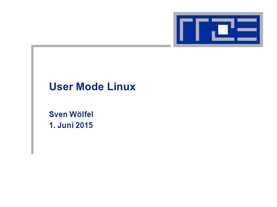 User Mode Linux Sven Wölfel 1. Juni 2015