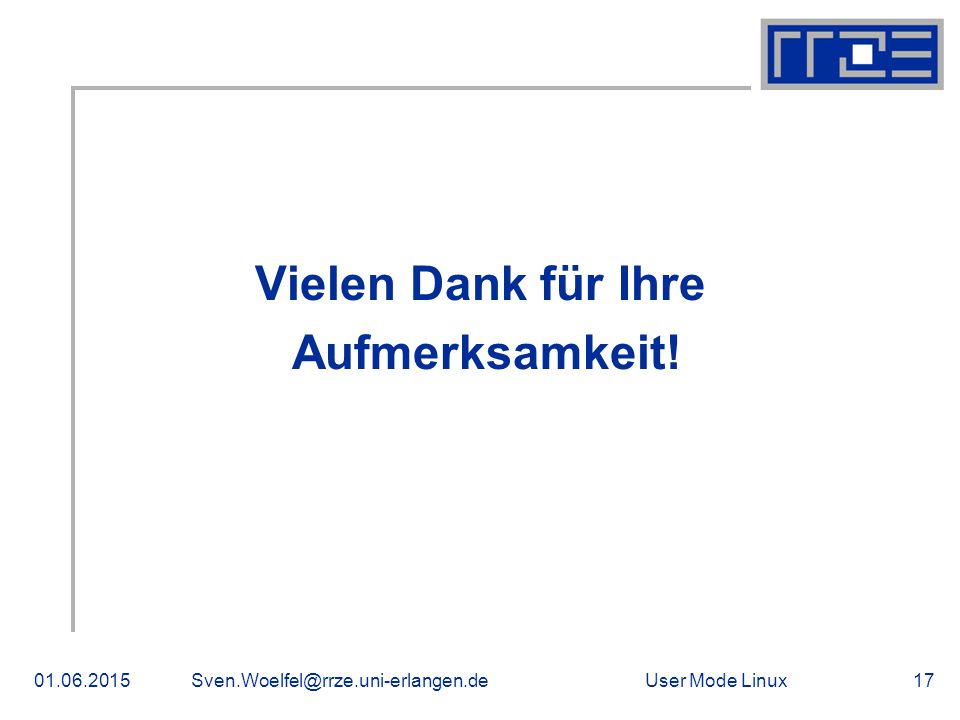 User Mode Linux01.06.2015Sven.Woelfel@rrze.uni-erlangen.de17 Vielen Dank für Ihre Aufmerksamkeit! Danke!