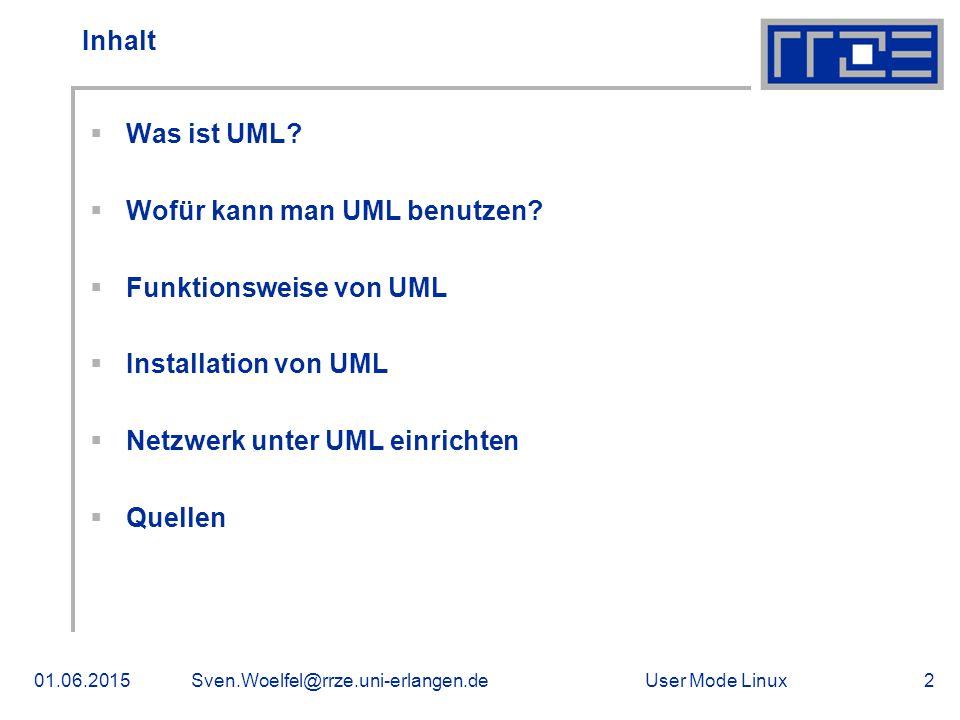 User Mode Linux01.06.2015Sven.Woelfel@rrze.uni-erlangen.de2 Inhalt  Was ist UML?  Wofür kann man UML benutzen?  Funktionsweise von UML  Installati
