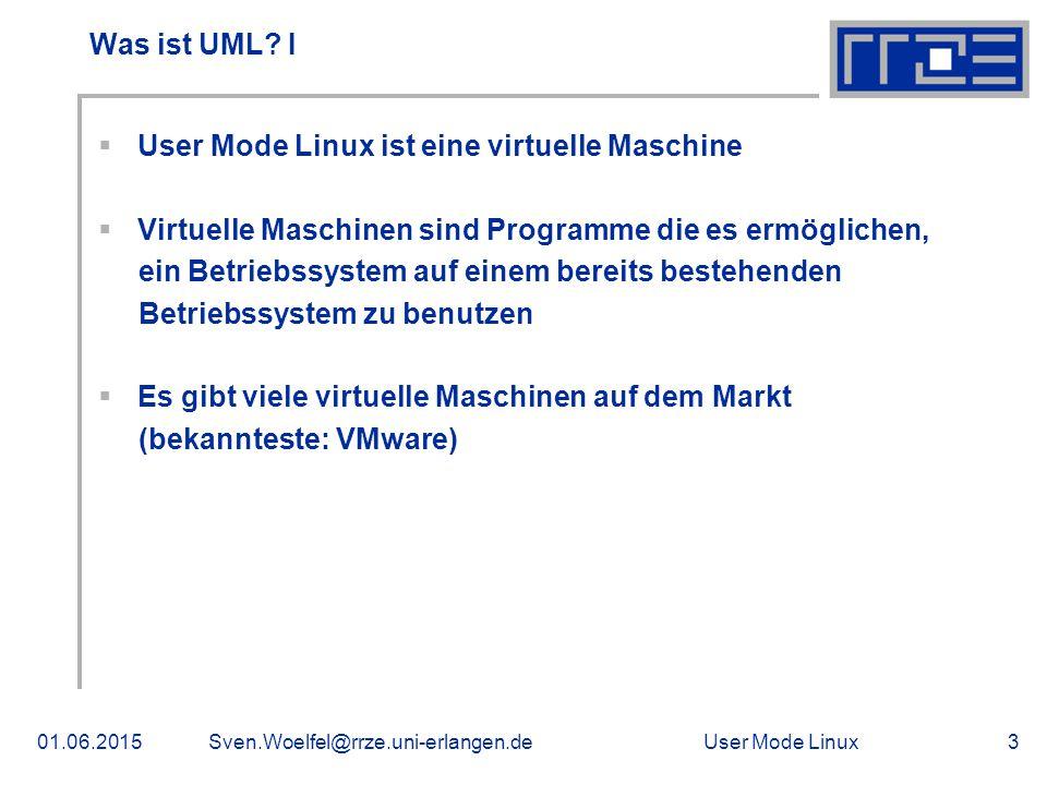 User Mode Linux01.06.2015Sven.Woelfel@rrze.uni-erlangen.de3 Was ist UML? I  User Mode Linux ist eine virtuelle Maschine  Virtuelle Maschinen sind Pr