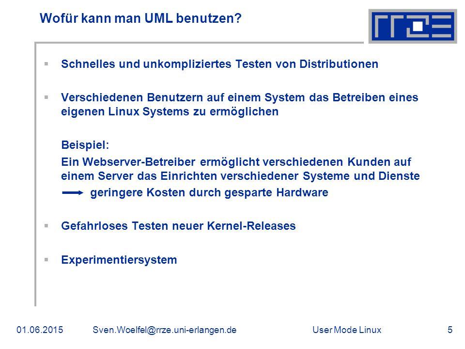 User Mode Linux01.06.2015Sven.Woelfel@rrze.uni-erlangen.de5 Wofür kann man UML benutzen?  Schnelles und unkompliziertes Testen von Distributionen  V