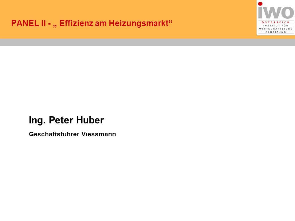 """PANEL II - """" Effizienz am Heizungsmarkt Ing. Peter Huber Geschäftsführer Viessmann"""