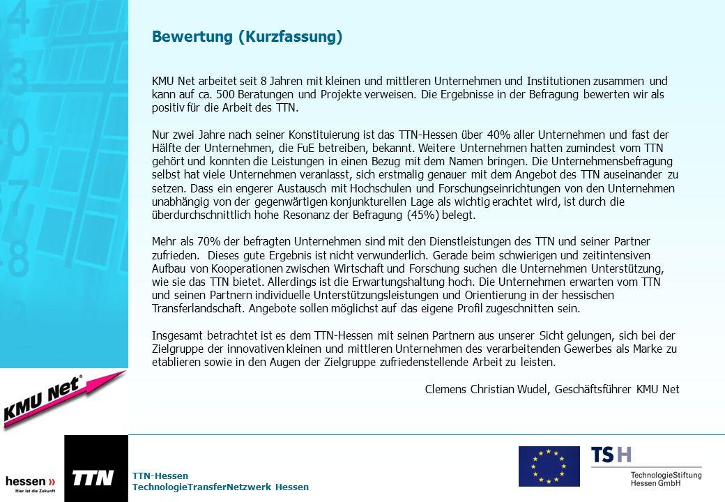 TTN-Hessen TechnologieTransferNetzwerk Hessen Bewertung (Kurzfassung) KMU Net arbeitet seit 8 Jahren mit kleinen und mittleren Unternehmen und Institu