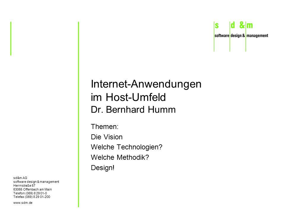 sd&m AG software design & management Herrnstraße 57 63065 Offenbach am Main Telefon (069) 8 29 01-0 Telefax (069) 8 29 01-200 www.sdm.de Internet-Anwendungen im Host-Umfeld Dr.