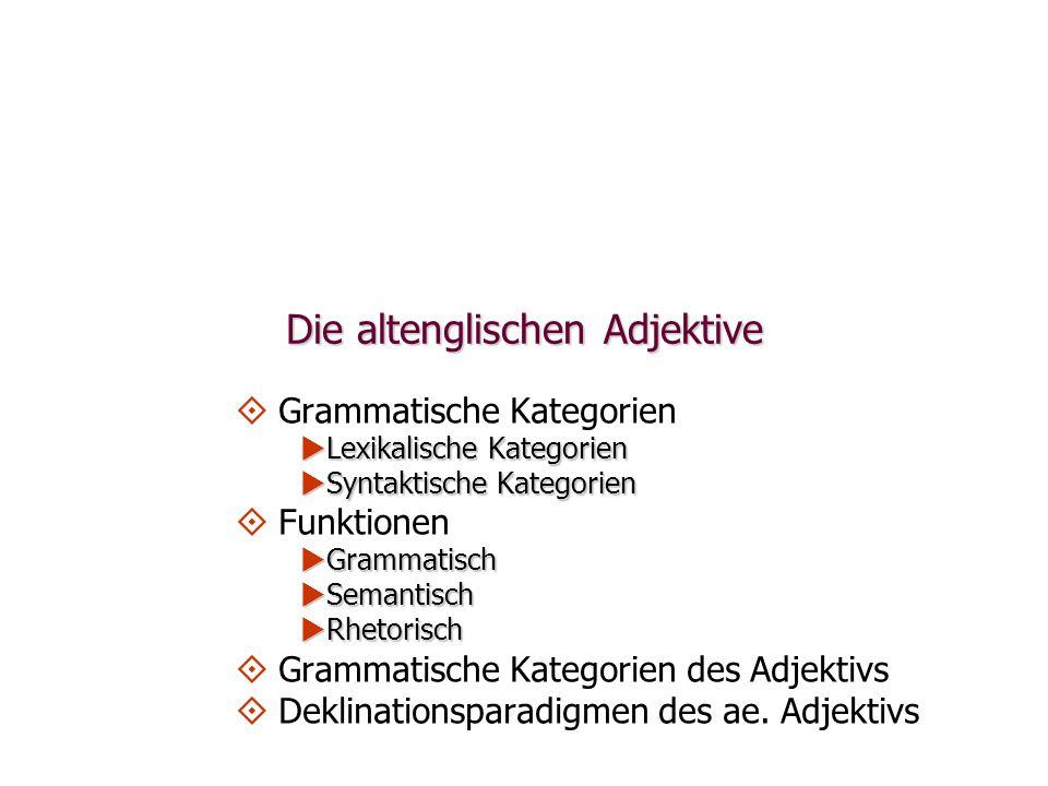 Die altenglischen Adjektive   Grammatische Kategorien  Lexikalische Kategorien  Syntaktische Kategorien   Funktionen  Grammatisch  Semantisch