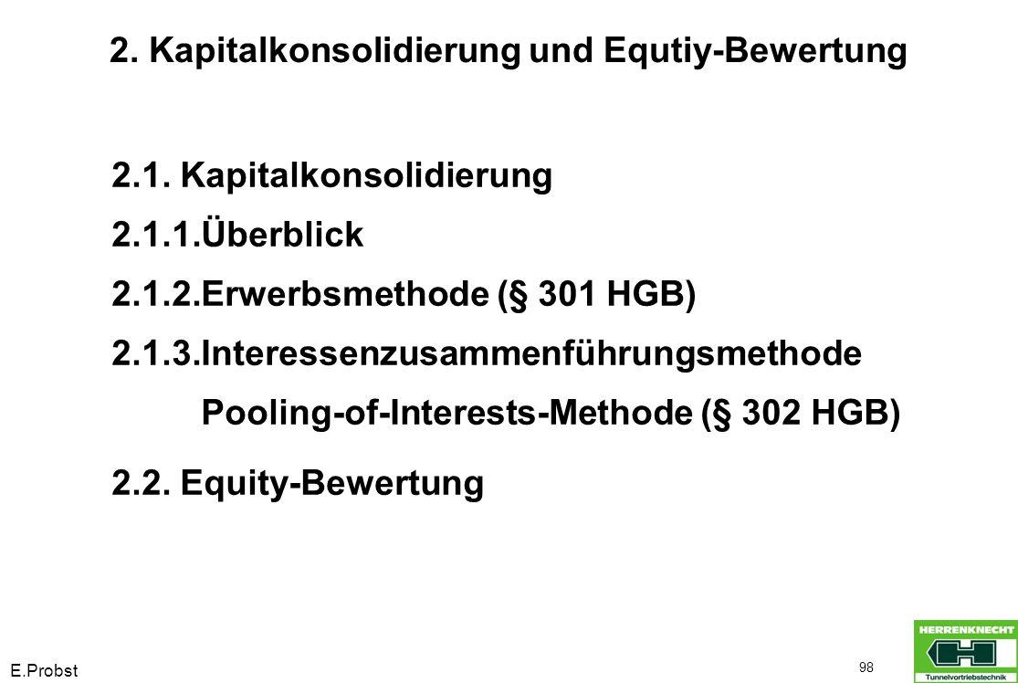 E.Probst 98 2. Kapitalkonsolidierung und Equtiy-Bewertung 2.1. Kapitalkonsolidierung 2.1.1.Überblick 2.1.2.Erwerbsmethode (§ 301 HGB) 2.1.3.Interessen