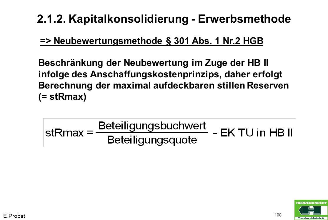 E.Probst 108 => Neubewertungsmethode § 301 Abs. 1 Nr.2 HGB Beschränkung der Neubewertung im Zuge der HB II infolge des Anschaffungskostenprinzips, dah