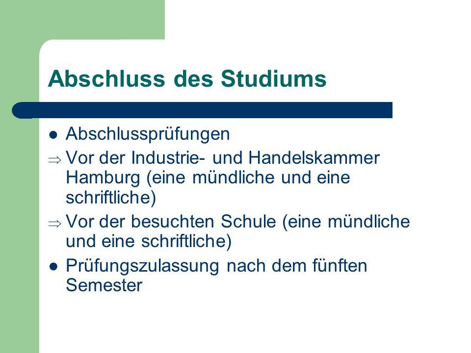 Abschluss des Studiums Abschlussprüfungen  Vor der Industrie- und Handelskammer Hamburg (eine mündliche und eine schriftliche)  Vor der besuchten Sc