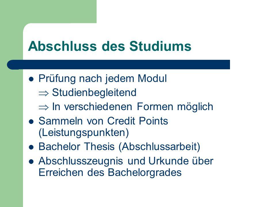 Abschluss des Studiums Prüfung nach jedem Modul  Studienbegleitend  In verschiedenen Formen möglich Sammeln von Credit Points (Leistungspunkten) Bac