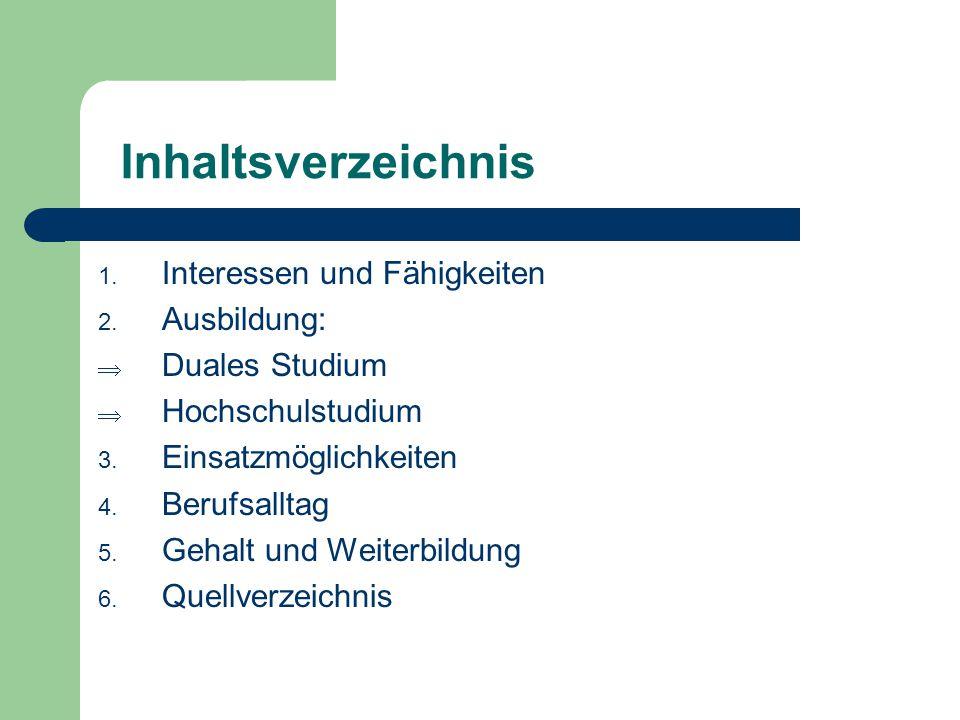 Inhaltsverzeichnis 1. Interessen und Fähigkeiten 2. Ausbildung:  Duales Studium  Hochschulstudium 3. Einsatzmöglichkeiten 4. Berufsalltag 5. Gehalt