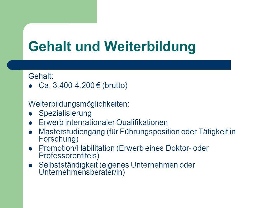 Gehalt und Weiterbildung Gehalt: Ca. 3.400-4.200 € (brutto) Weiterbildungsmöglichkeiten: Spezialisierung Erwerb internationaler Qualifikationen Master