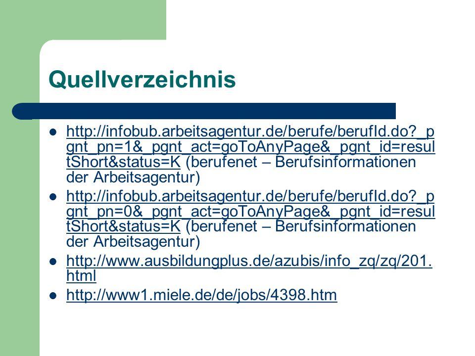 Quellverzeichnis http://infobub.arbeitsagentur.de/berufe/berufId.do?_p gnt_pn=1&_pgnt_act=goToAnyPage&_pgnt_id=resul tShort&status=K (berufenet – Beru
